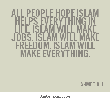 Quotes about life - All people hope islam helps everything in life...