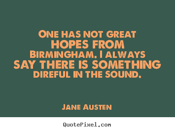 Life quotes - One has not great hopes from birmingham. i always say there is something..