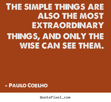 Paulo Coelho image quote - The simple things are also the most extraordinary things, and only.. - Life quotes