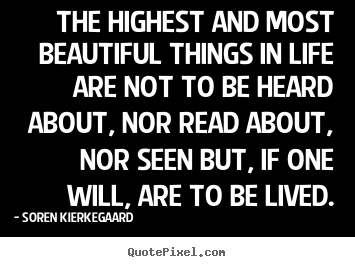 How to make poster quotes about life - The highest and most beautiful things in life are..