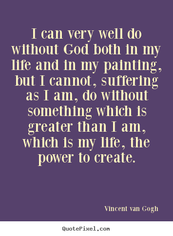 Make picture quotes about life - I can very well do without god both in my life and in my painting,..