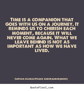 Life quotes - Time is a companion that goes with us on a journey...