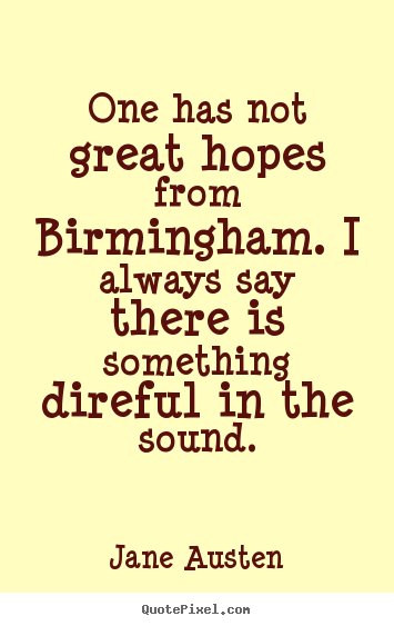 Quotes about life - One has not great hopes from birmingham. i always..