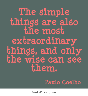 Paulo Coelho picture quotes - The simple things are also the most extraordinary things, and only.. - Life quote