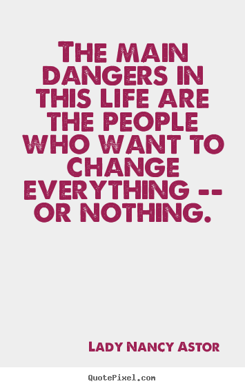 Life quotes - The main dangers in this life are the people who want to..