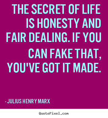 Life quotes - The secret of life is honesty and fair dealing. if you can fake..