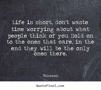 Life quotes - Life is short, don't waste time worrying about..