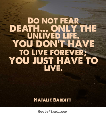 Quotes about life - Do not fear death... only the unlived life.you don't..