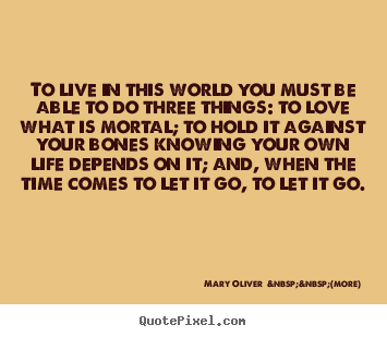 Life quotes - To live in this world you must be able to..