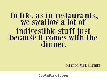 Create custom picture quotes about life - In life, as in restaurants, we swallow a..