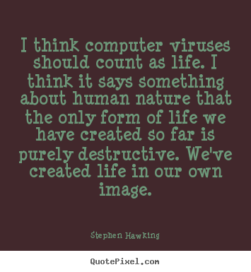 Diy poster quotes about life - I think computer viruses should count as life...