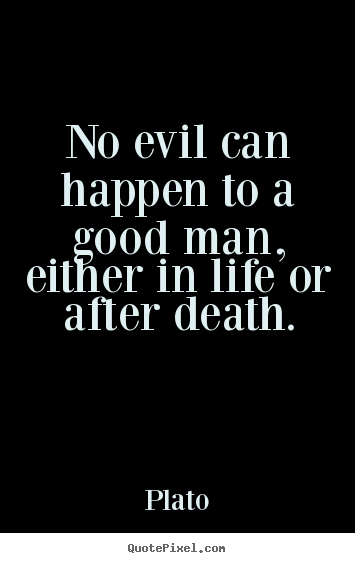 Create graphic picture quotes about life - No evil can happen to a good man, either in life or..