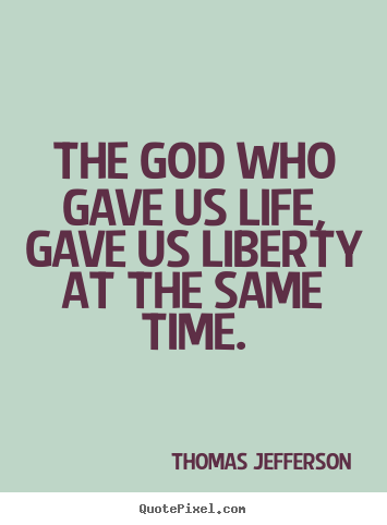 Design custom poster quotes about life - The god who gave us life, gave us liberty at the same time.