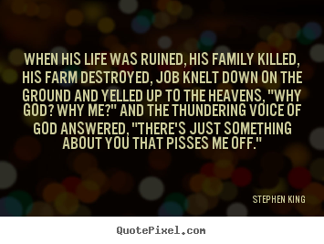 Quotes about life - When his life was ruined, his family killed,..