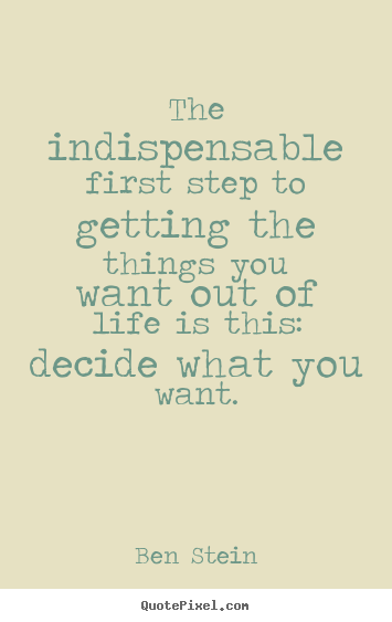 Life quote - The indispensable first step to getting the things..