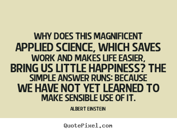 Albert Einstein picture quotes - Why does this magnificent applied science, which.. - Life sayings