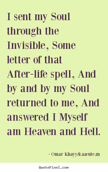 Omar Khayyám image quotes - I sent my soul through the invisible, some letter of.. - Life quotes