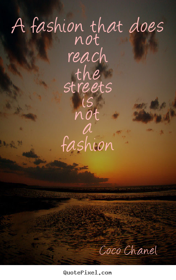 Quotes about life - A fashion that does not reach the streets is..