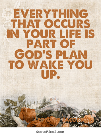 Life quotes - Everything that occurs in your life is part of god's plan..