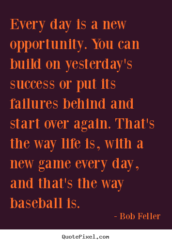 Customize picture quotes about life - Every day is a new opportunity. you can build..