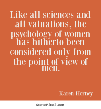 Karen Horney picture quotes - Like all sciences and all valuations, the psychology.. - Life quotes