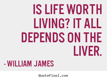 Life sayings - Is life worth living? it all depends on the liver.