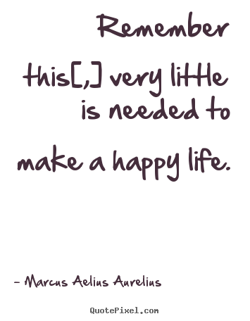 Marcus Aelius Aurelius picture quote - Remember this[,] very little is needed to make a.. - Life quotes