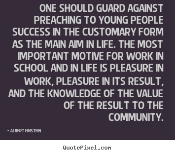 Albert Einstein picture quotes - One should guard against preaching to young people success in the.. - Life sayings