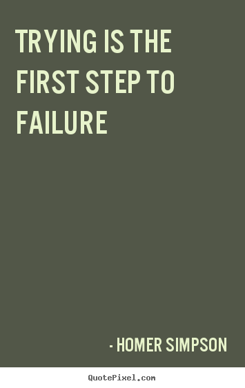 Homer Simpson poster quote - Trying is the first step to failure - Life quotes