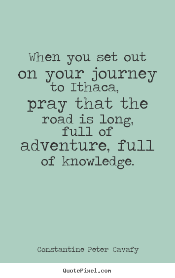 Make photo quotes about life - When you set out on your journey to ithaca, pray that the..