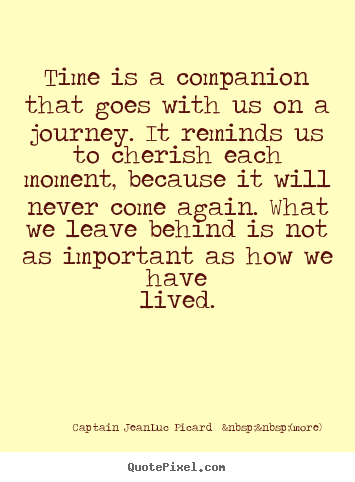 Make photo quote about life - Time is a companion that goes with us on a journey. it reminds us..