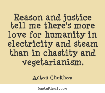 How to design photo quotes about life - Reason and justice tell me there's more love for humanity in electricity..