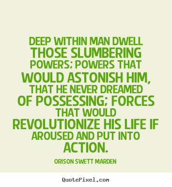 How to make picture quote about life - Deep within man dwell those slumbering powers; powers that would..