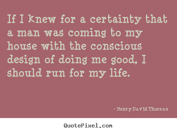 Life quotes - If i knew for a certainty that a man was coming..
