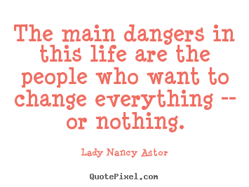 Life quote - The main dangers in this life are the people..