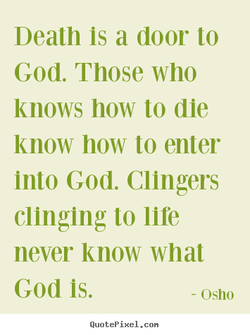 Osho poster quotes - Death is a door to god. those who knows how to.. - Life quotes