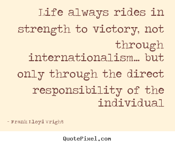 Design your own poster quotes about life - Life always rides in strength to victory, not through internationalism.....