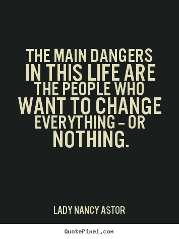 Life quote - The main dangers in this life are the people who..