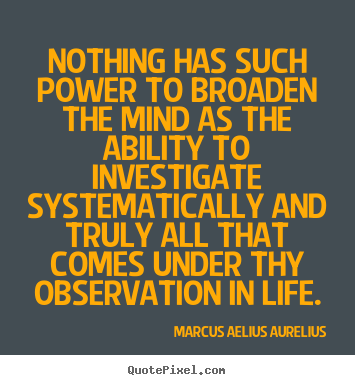 Quotes about life - Nothing has such power to broaden the mind as the ability to investigate..