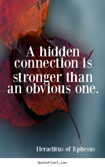 Heraclitus Of Ephesus poster sayings - A hidden connection is stronger than an obvious one. - Life quotes