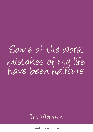 Jim Morrison pictures sayings - Some of the worst mistakes of my life have.. - Life quotes