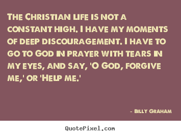 Life quote - The christian life is not a constant high. i have my..