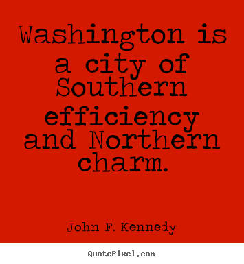 Quote about life - Washington is a city of southern efficiency and northern..