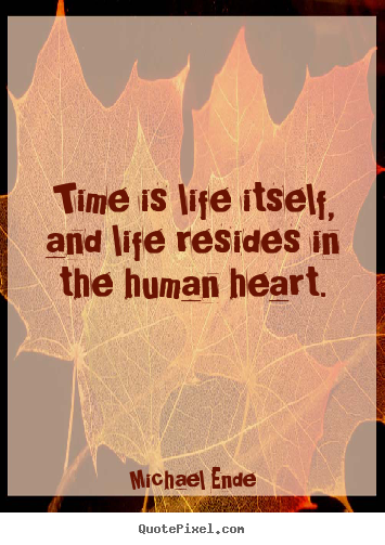 Life quote - Time is life itself, and life resides in the..