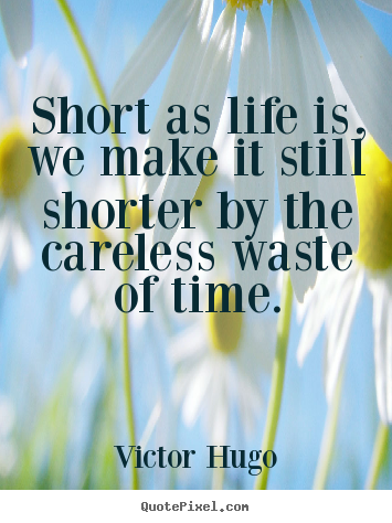 Customize image quotes about life - Short as life is, we make it still shorter..