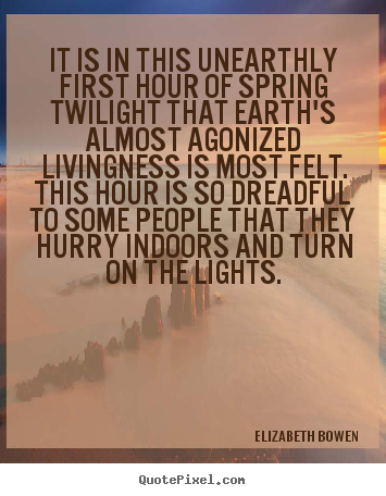 Design custom picture quotes about life - It is in this unearthly first hour of spring..