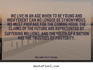 Make personalized picture quote about life - We live in an age when to be young and indifferent can..
