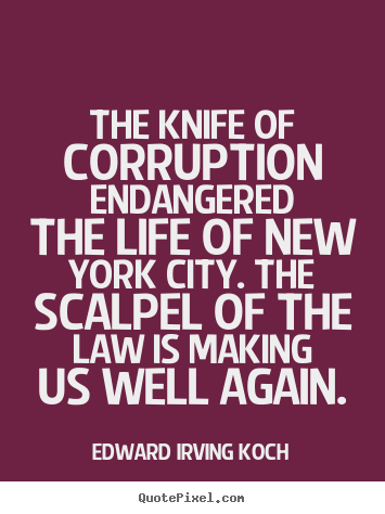 Quote about life - The knife of corruption endangered the life..