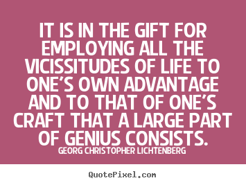 Create picture quotes about life - It is in the gift for employing all the vicissitudes..
