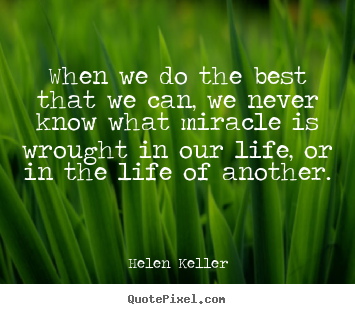Helen Keller picture sayings - When we do the best that we can, we never.. - Life quote